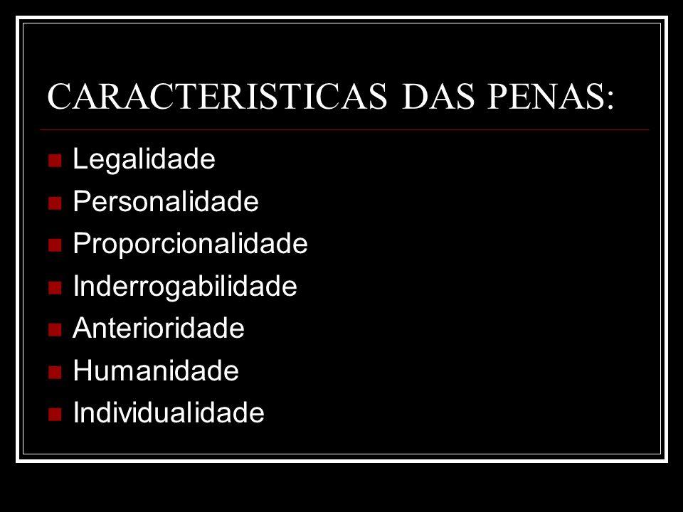 CARACTERISTICAS DAS PENAS: