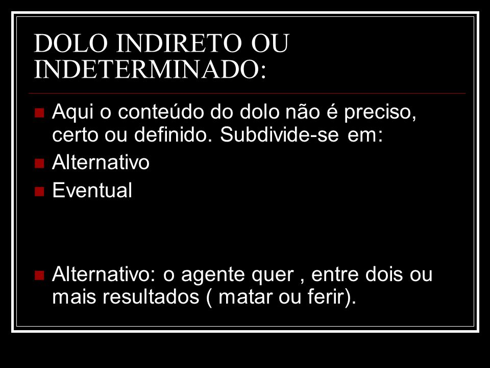 DOLO INDIRETO OU INDETERMINADO: