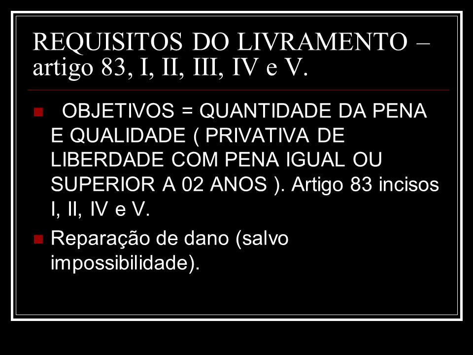 REQUISITOS DO LIVRAMENTO – artigo 83, I, II, III, IV e V.