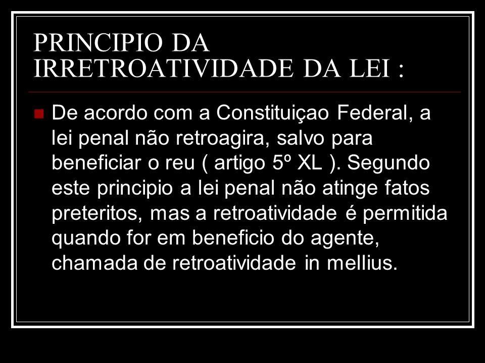 PRINCIPIO DA IRRETROATIVIDADE DA LEI :