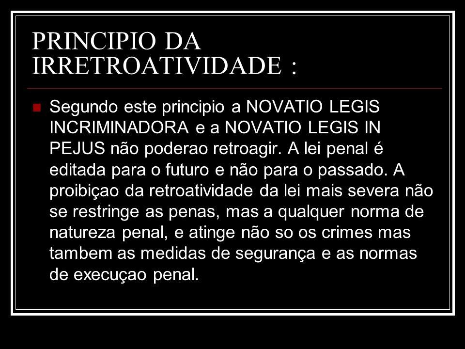 PRINCIPIO DA IRRETROATIVIDADE :