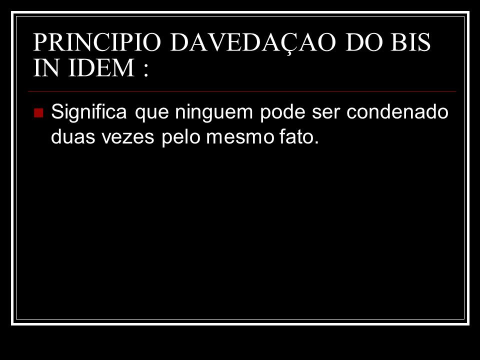 PRINCIPIO DAVEDAÇAO DO BIS IN IDEM :