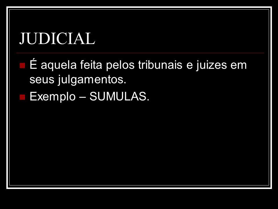 JUDICIAL É aquela feita pelos tribunais e juizes em seus julgamentos.