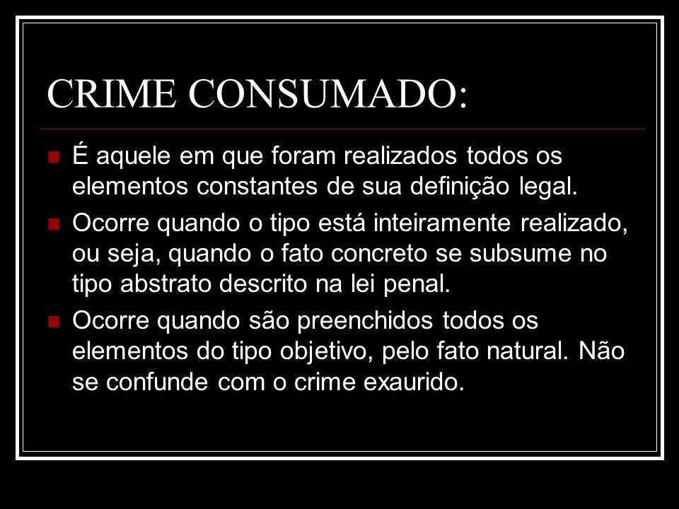 CRIME CONSUMADO:É aquele em que foram realizados todos os elementos constantes de sua definição legal.