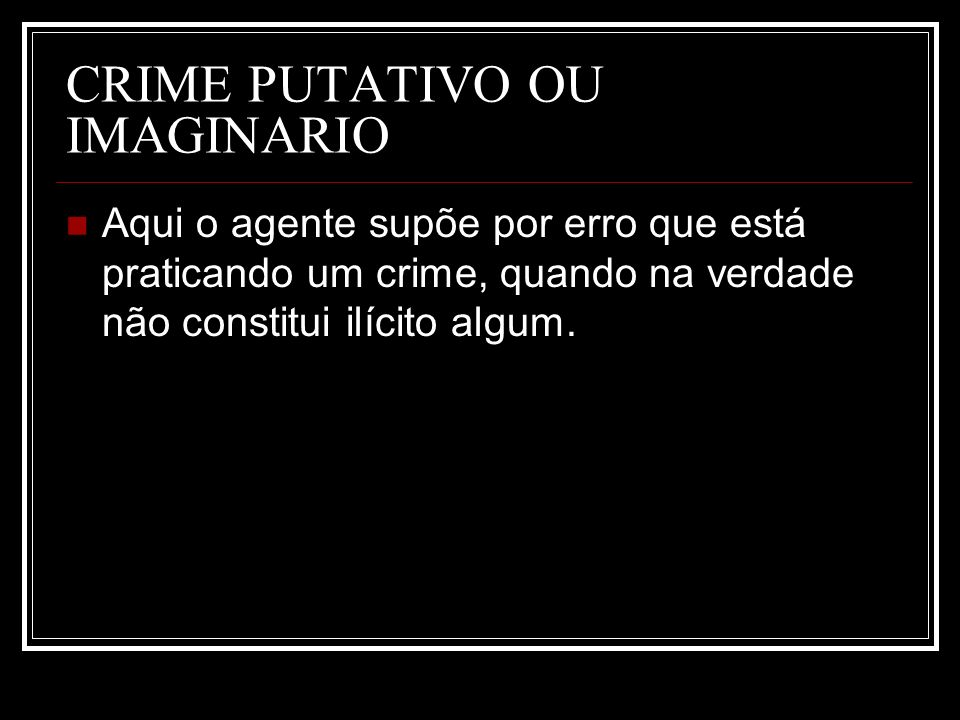 CRIME PUTATIVO OU IMAGINARIO