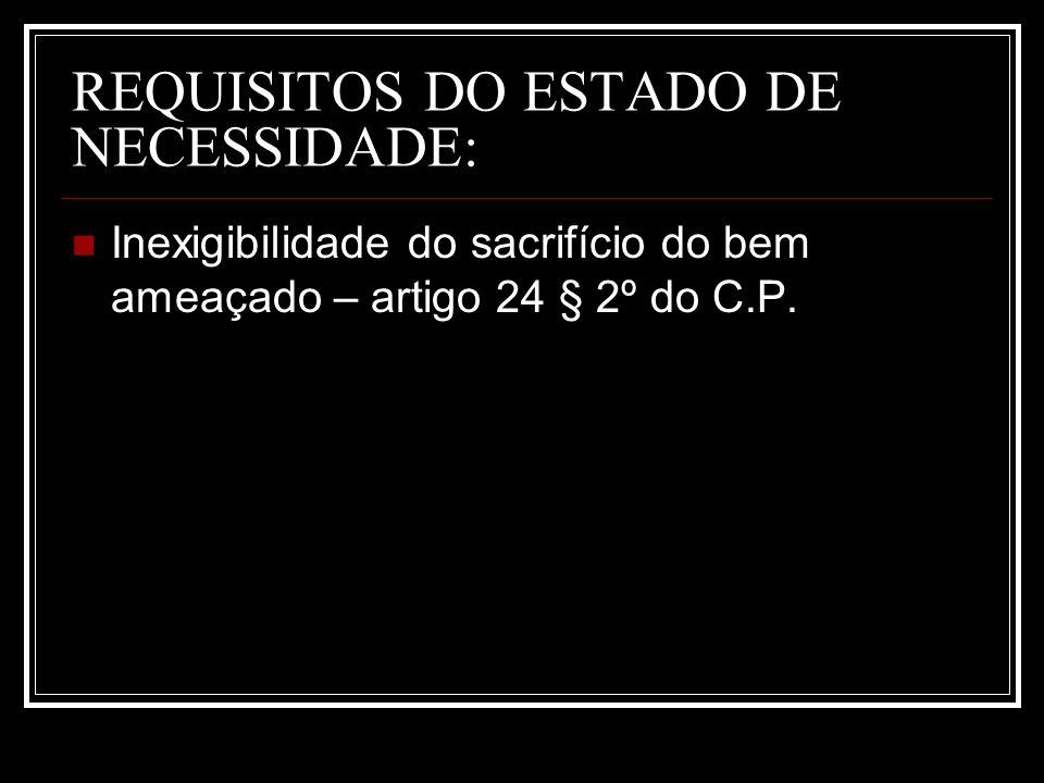 REQUISITOS DO ESTADO DE NECESSIDADE: