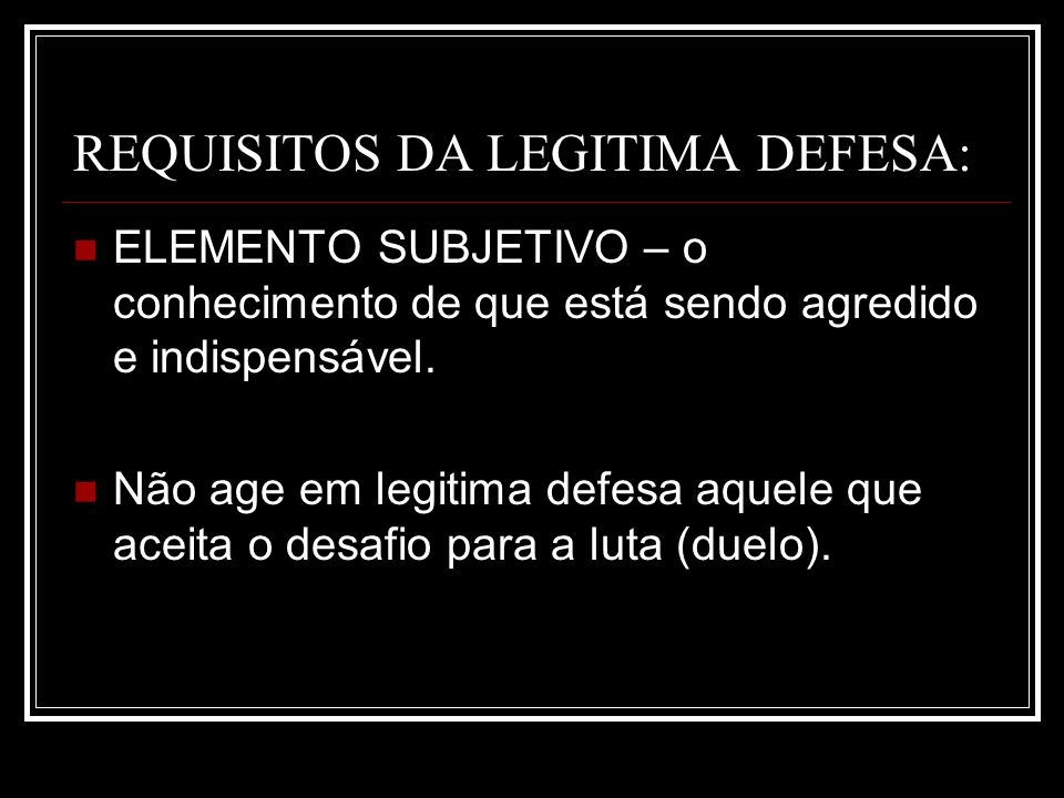 REQUISITOS DA LEGITIMA DEFESA:
