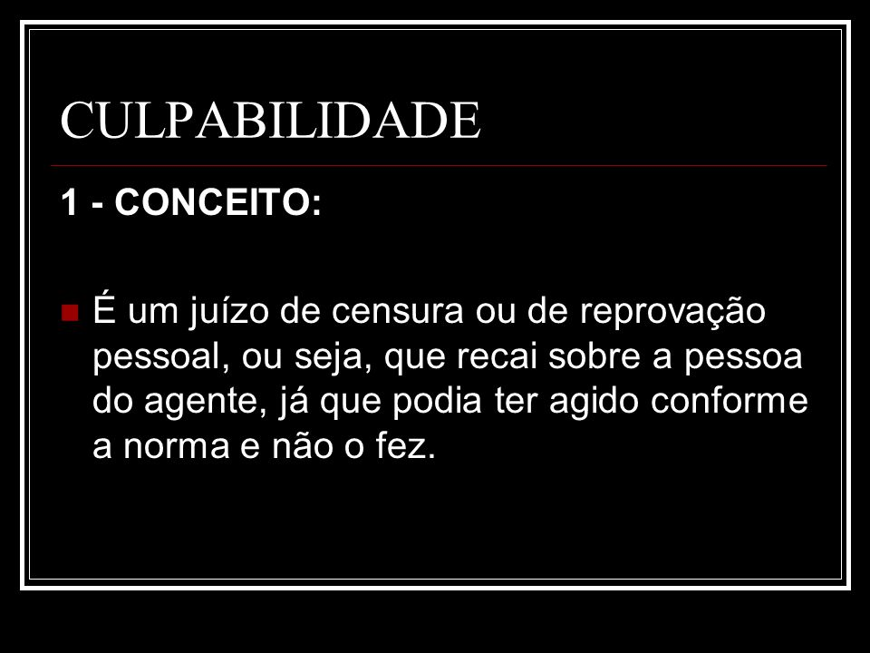 CULPABILIDADE 1 - CONCEITO: