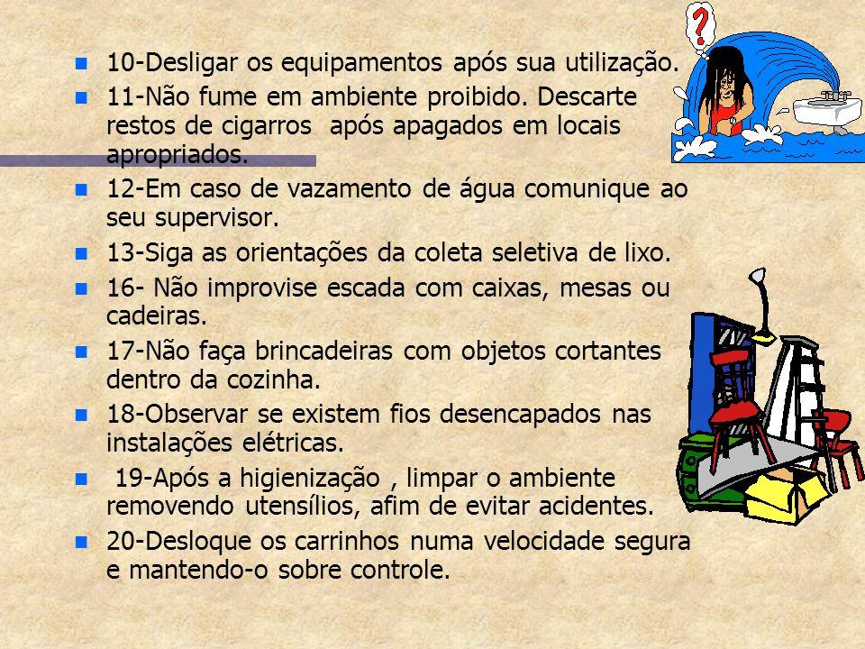 10-Desligar os equipamentos após sua utilização.