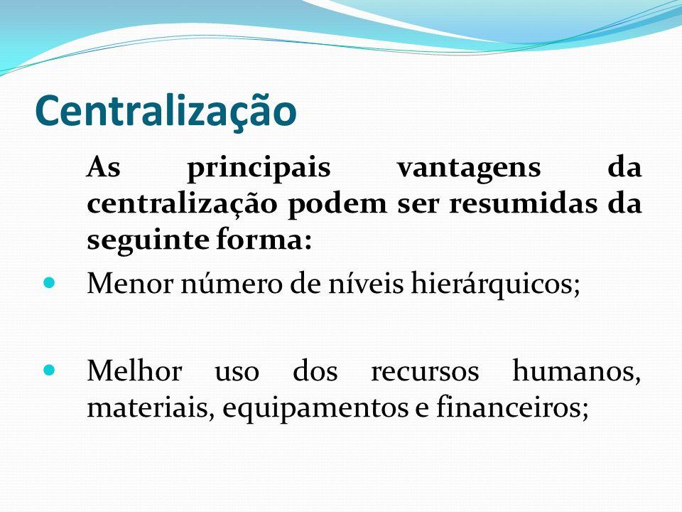 Centralização Menor número de níveis hierárquicos;
