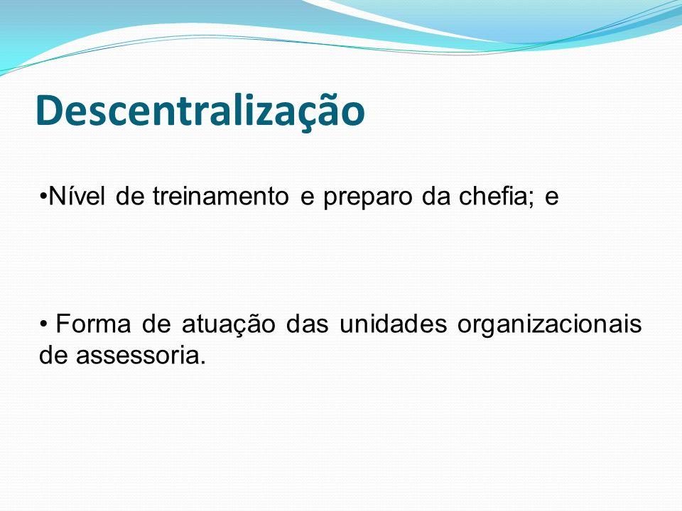Descentralização Nível de treinamento e preparo da chefia; e