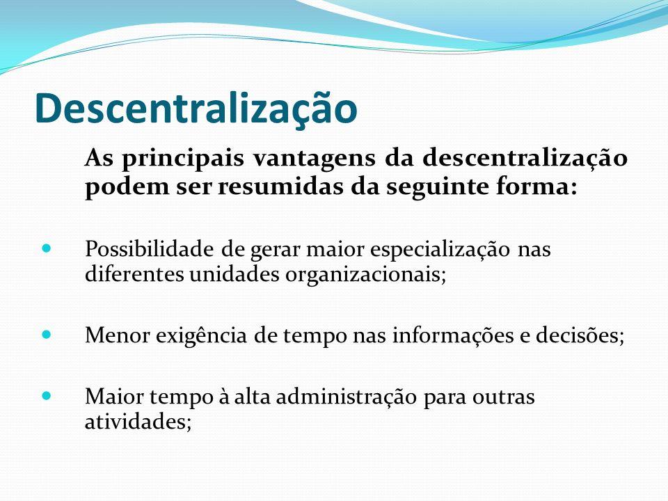 Descentralização As principais vantagens da descentralização podem ser resumidas da seguinte forma: