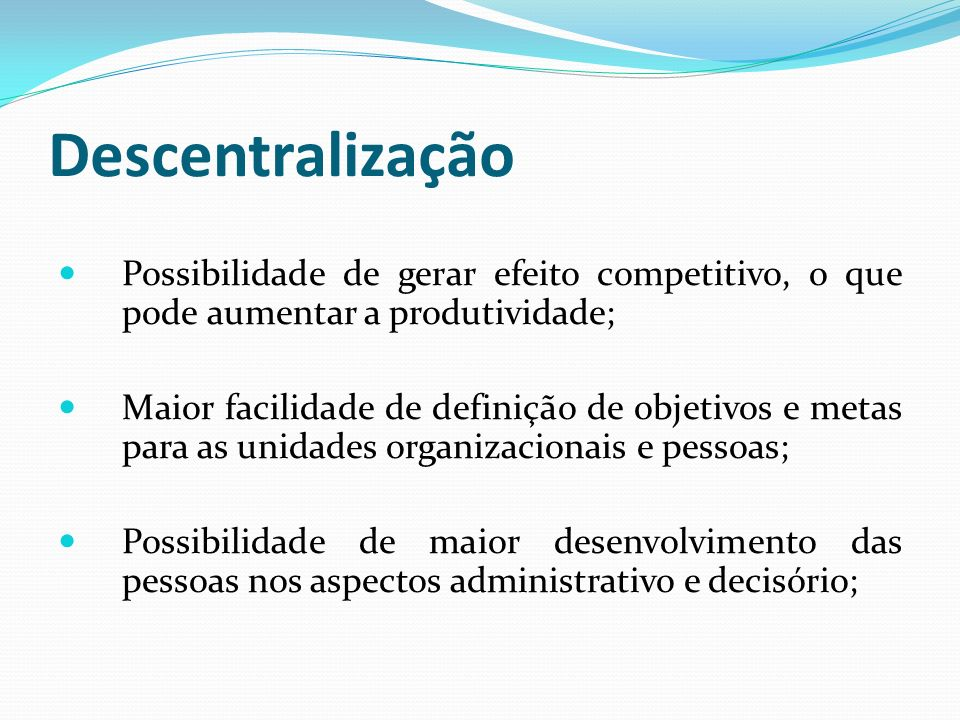 Descentralização Possibilidade de gerar efeito competitivo, o que pode aumentar a produtividade;