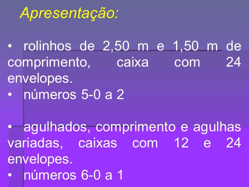Apresentação: rolinhos de 2,50 m e 1,50 m de comprimento, caixa com 24 envelopes. números 5-0 a 2.