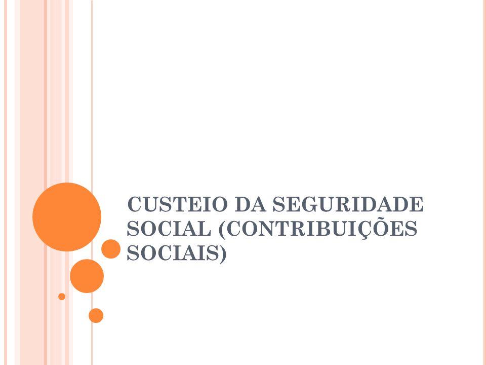 CUSTEIO DA SEGURIDADE SOCIAL (CONTRIBUIÇÕES SOCIAIS)