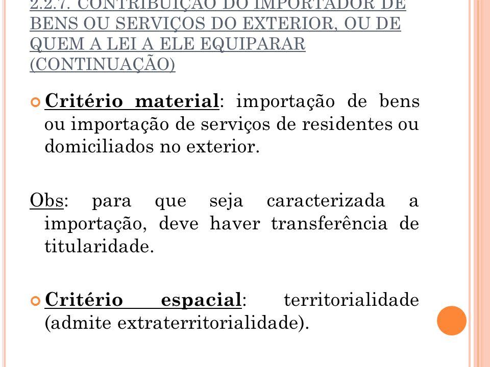 Critério espacial: territorialidade (admite extraterritorialidade).