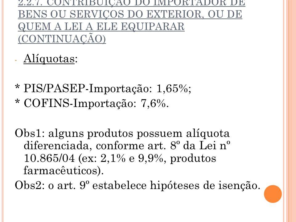 * PIS/PASEP-Importação: 1,65%; * COFINS-Importação: 7,6%.