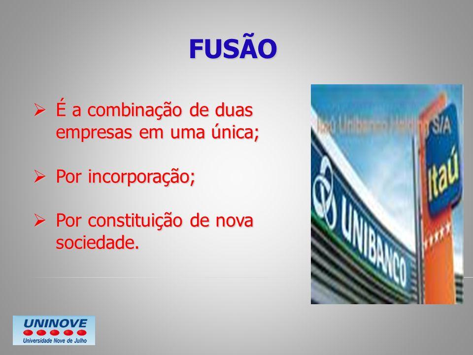 FUSÃO É a combinação de duas empresas em uma única; Por incorporação;