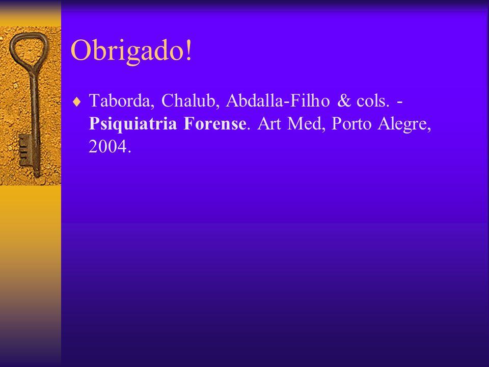Obrigado! Taborda, Chalub, Abdalla-Filho & cols. -Psiquiatria Forense. Art Med, Porto Alegre, 2004.