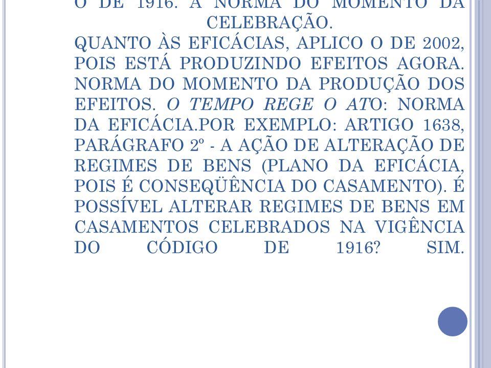 QUANTO AO PLANO DA VALIDADE, APLICO O DE 1916