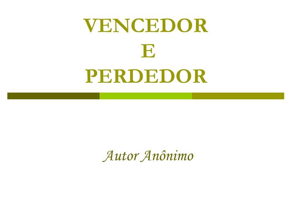 VENCEDOR E PERDEDOR Autor Anônimo