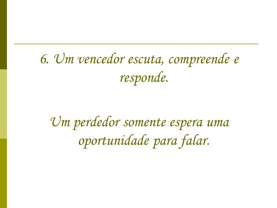 6. Um vencedor escuta, compreende e responde.