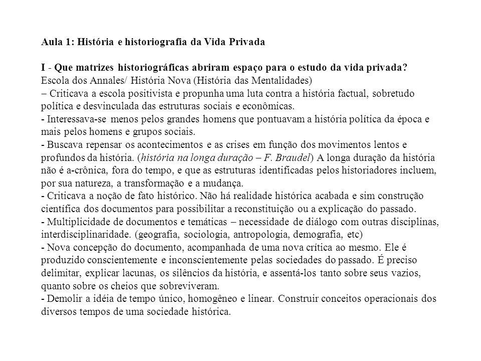 Aula 1: História e historiografia da Vida Privada I - Que matrizes historiográficas abriram espaço para o estudo da vida privada.