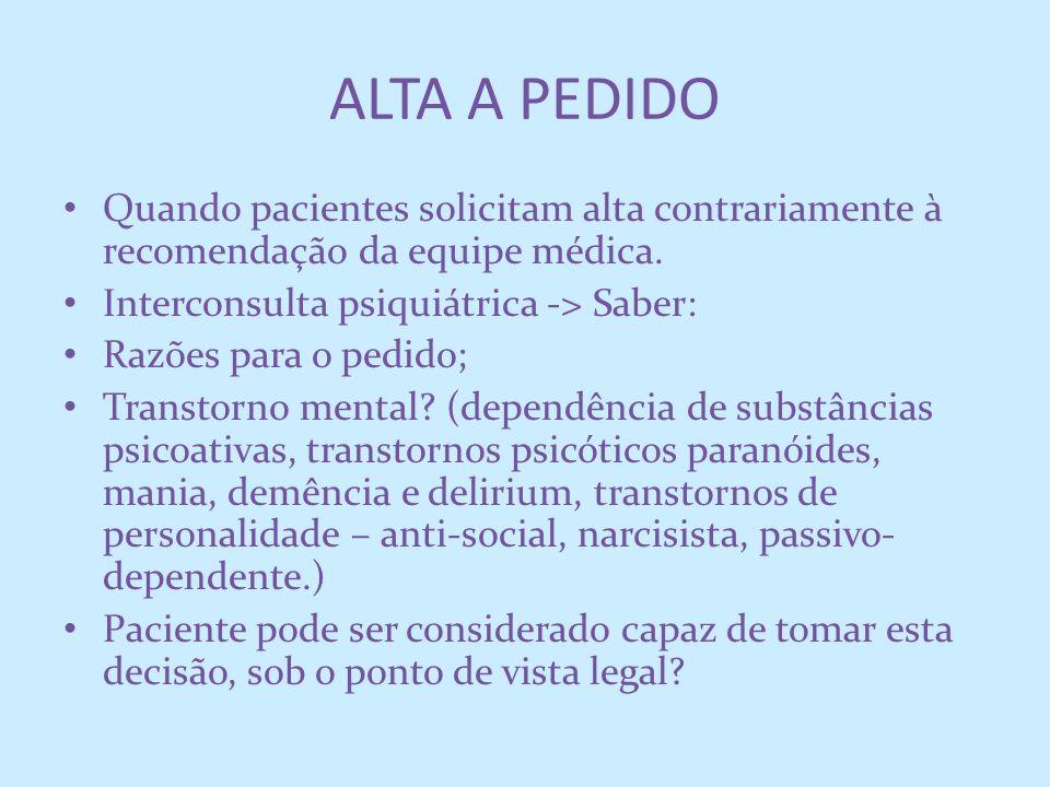 ALTA A PEDIDOQuando pacientes solicitam alta contrariamente à recomendação da equipe médica. Interconsulta psiquiátrica -> Saber: