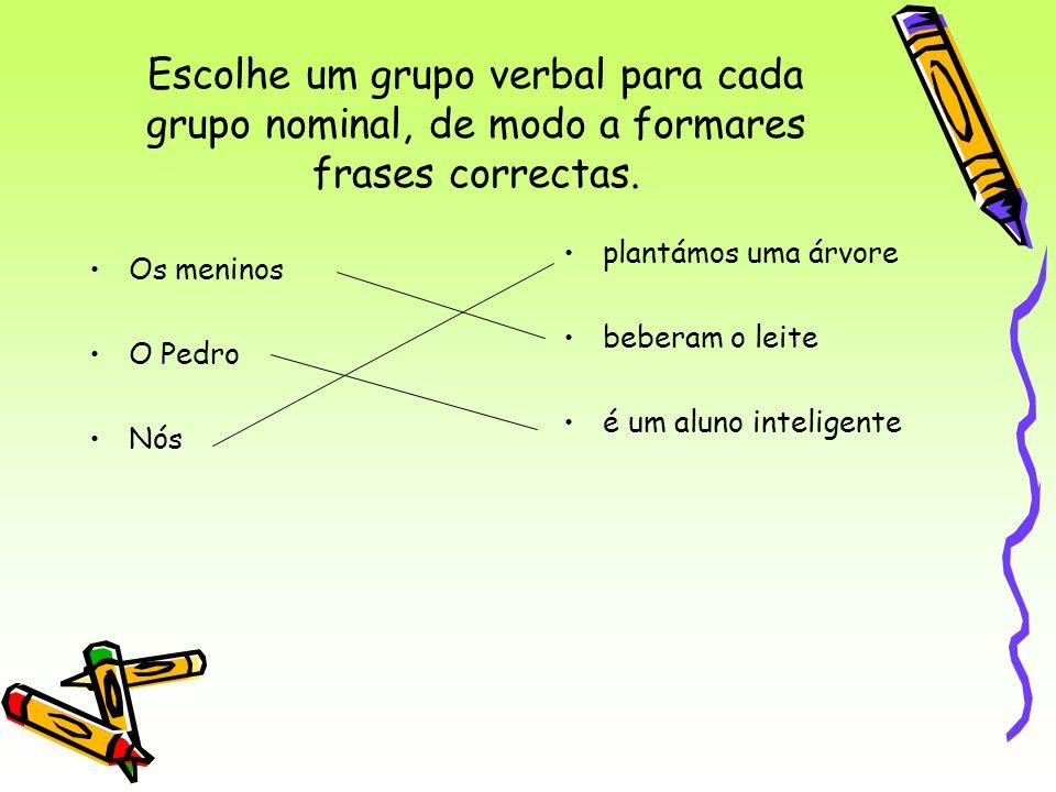 Escolhe um grupo verbal para cada grupo nominal, de modo a formares frases correctas.