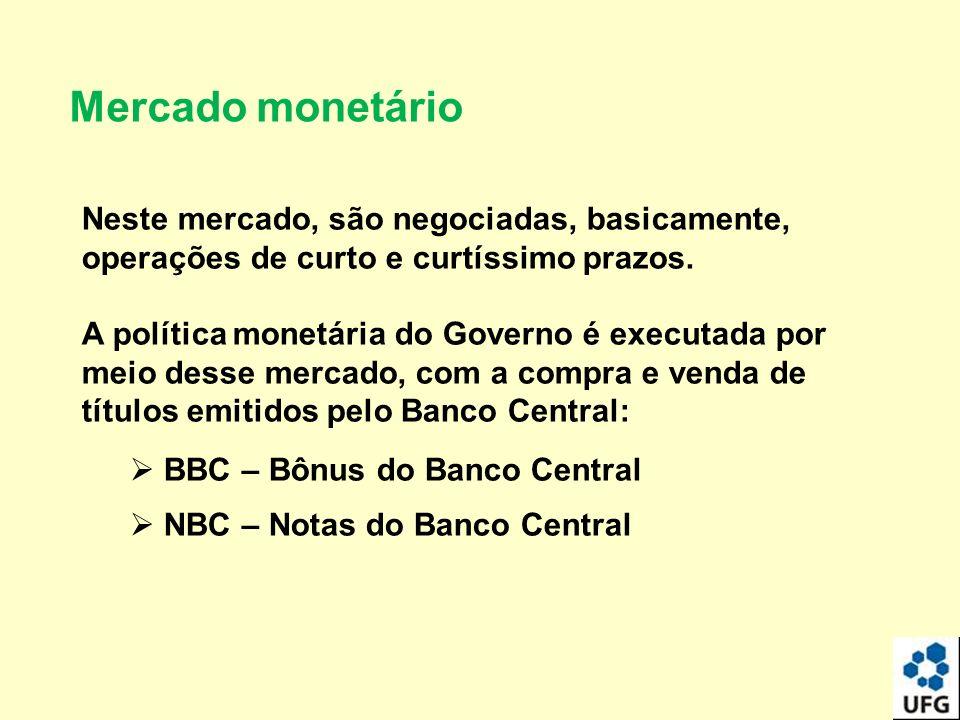 Mercado monetário Neste mercado, são negociadas, basicamente, operações de curto e curtíssimo prazos.