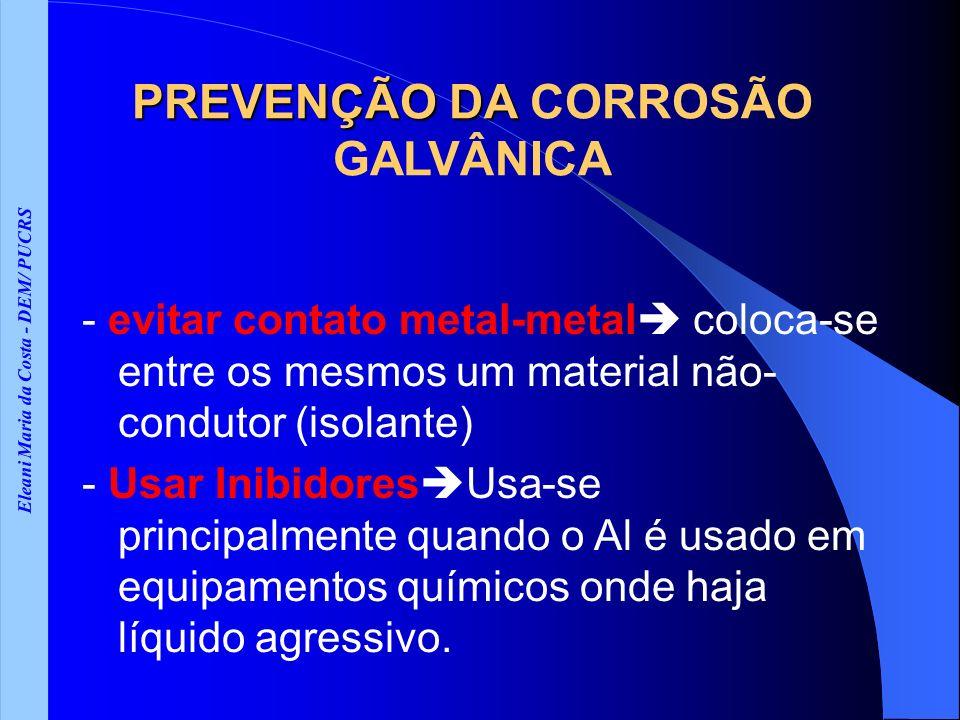 PREVENÇÃO DA CORROSÃO GALVÂNICA Eleani Maria da Costa - DEM/ PUCRS