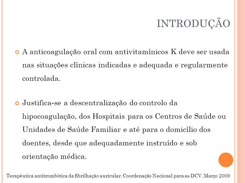INTRODUÇÃO A anticoagulação oral com antivitamínicos K deve ser usada nas situações clínicas indicadas e adequada e regularmente controlada.