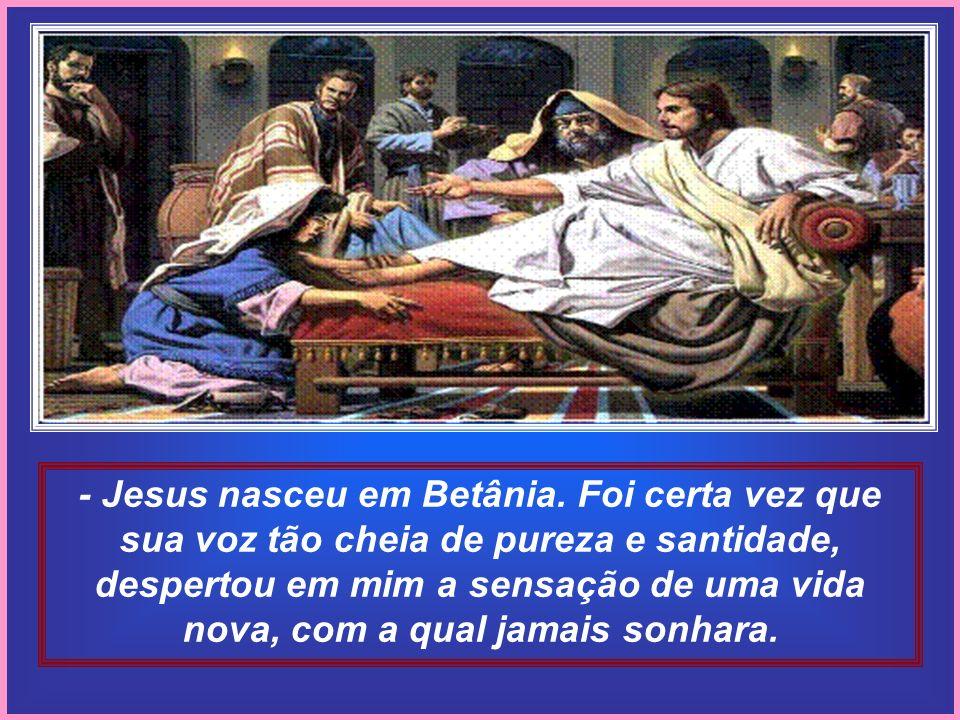 - Jesus nasceu em Betânia