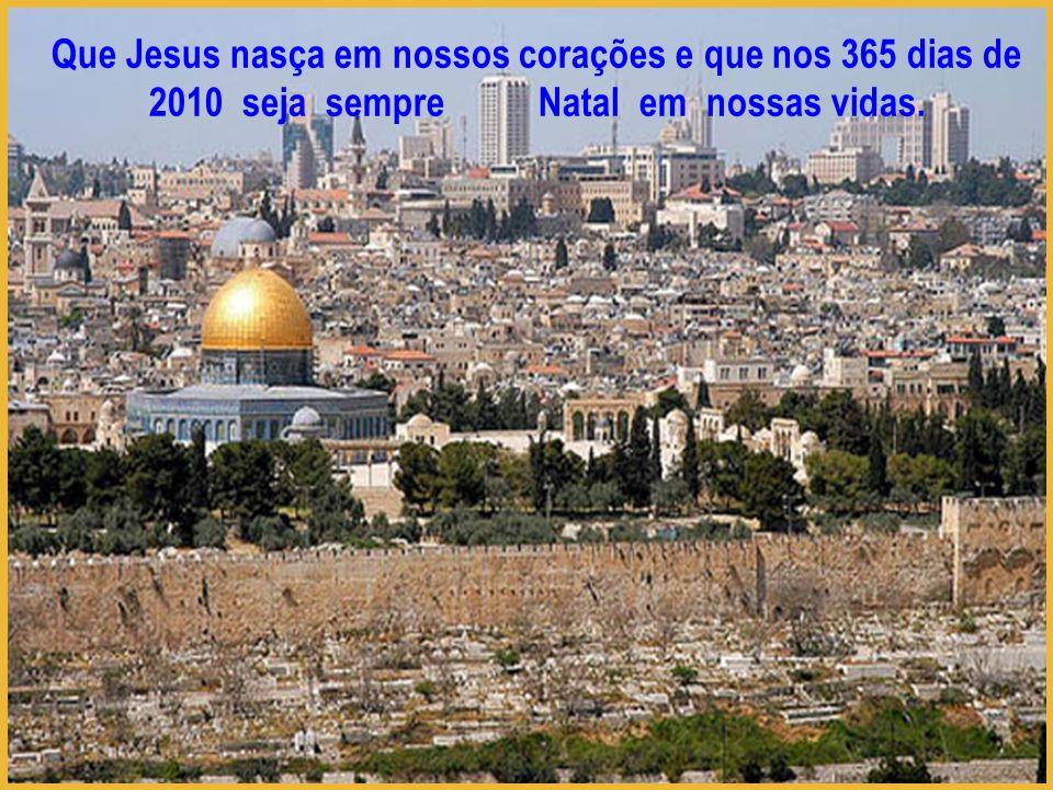 Que Jesus nasça em nossos corações e que nos 365 dias de 2010 seja sempre Natal em nossas vidas.