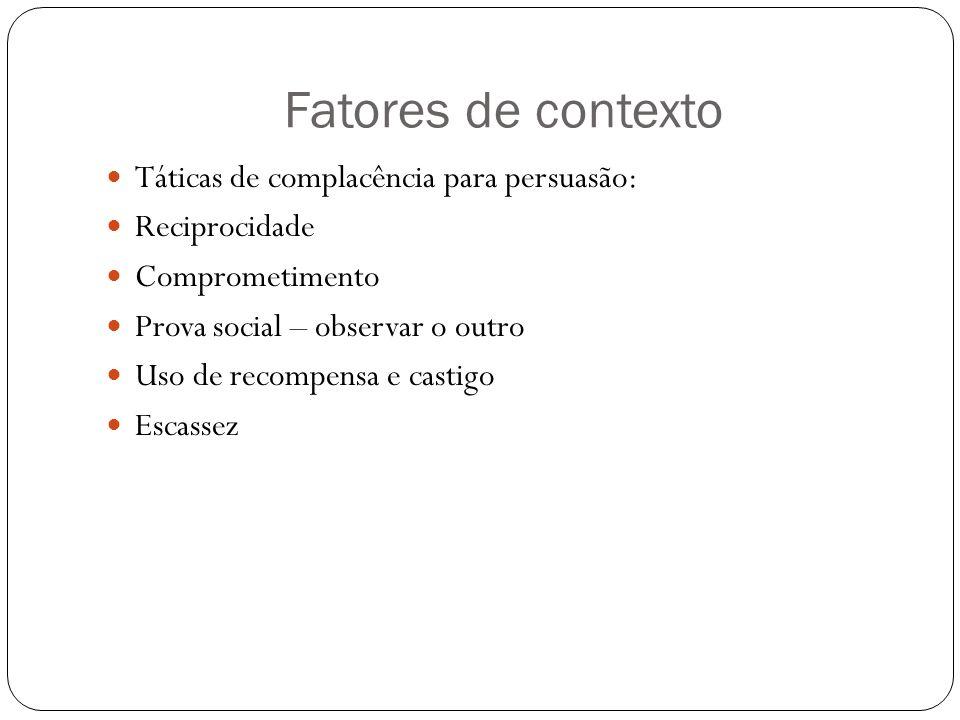 Fatores de contexto Táticas de complacência para persuasão: