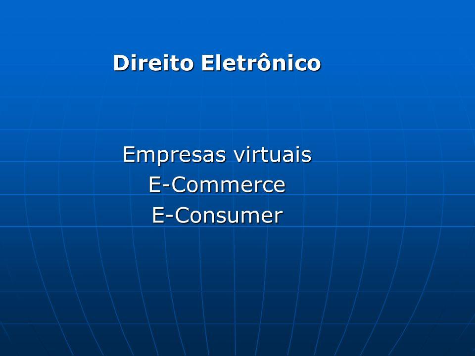 Direito Eletrônico Empresas virtuais E-Commerce E-Consumer
