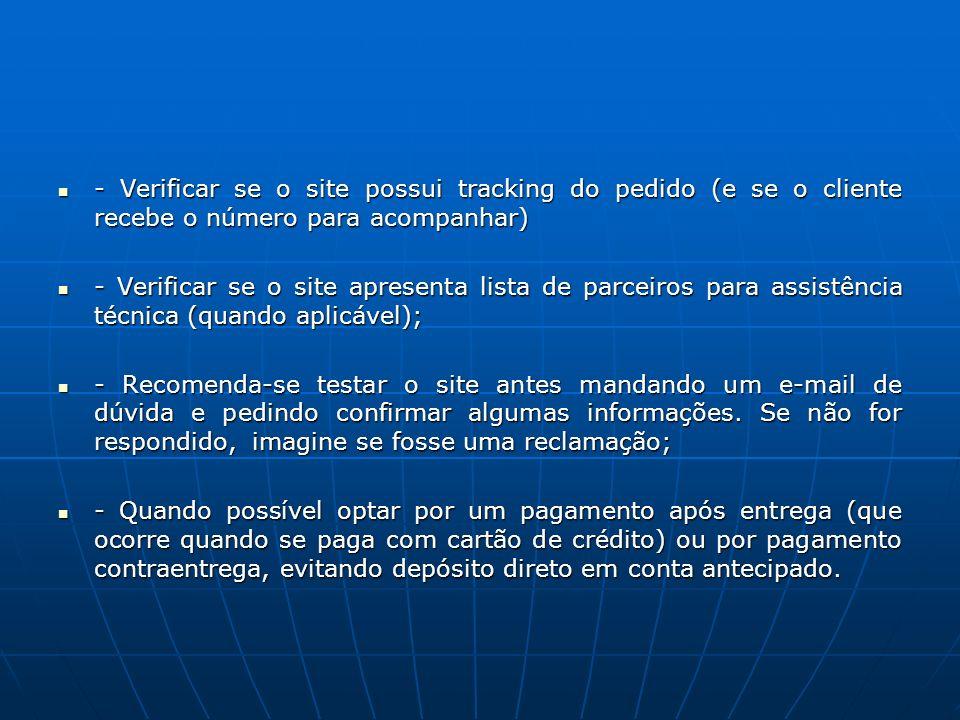 - Verificar se o site possui tracking do pedido (e se o cliente recebe o número para acompanhar)