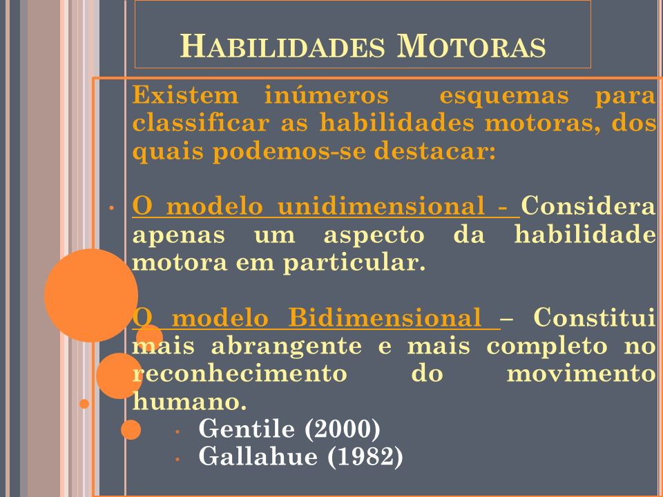 Habilidades MotorasExistem inúmeros esquemas para classificar as habilidades motoras, dos quais podemos-se destacar: