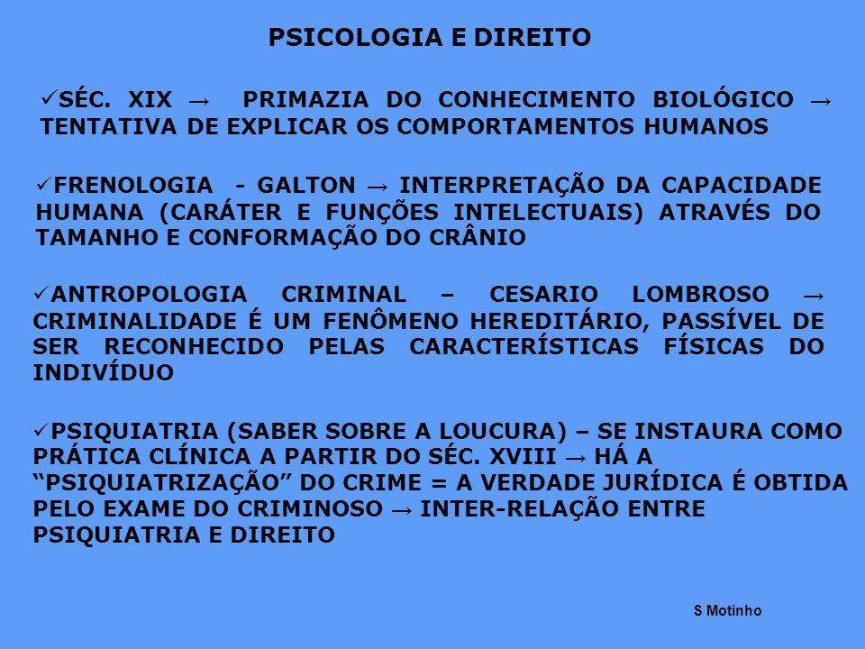PSICOLOGIA E DIREITO SÉC. XIX → PRIMAZIA DO CONHECIMENTO BIOLÓGICO → TENTATIVA DE EXPLICAR OS COMPORTAMENTOS HUMANOS.