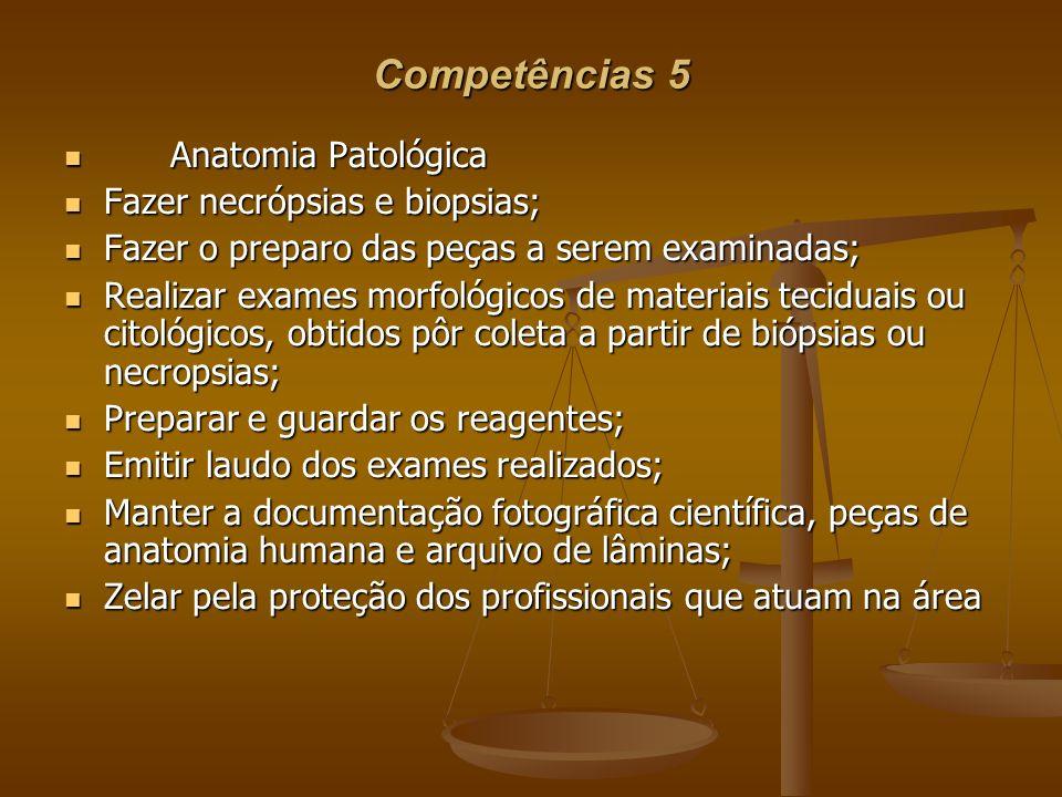 Competências 5 Anatomia Patológica Fazer necrópsias e biopsias;