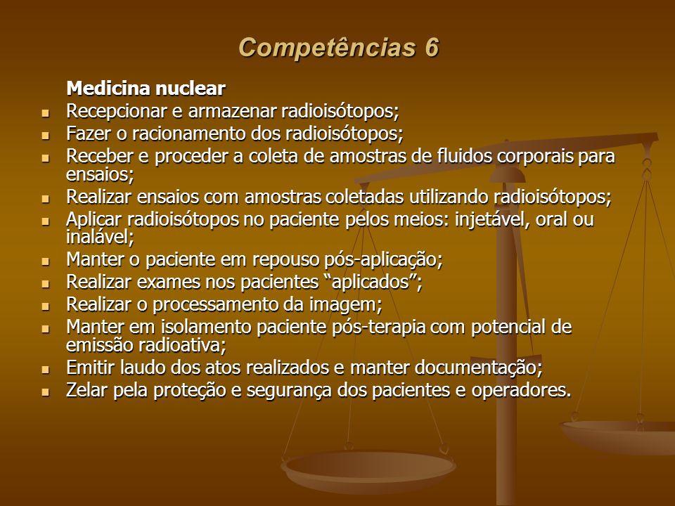 Competências 6 Medicina nuclear Recepcionar e armazenar radioisótopos;