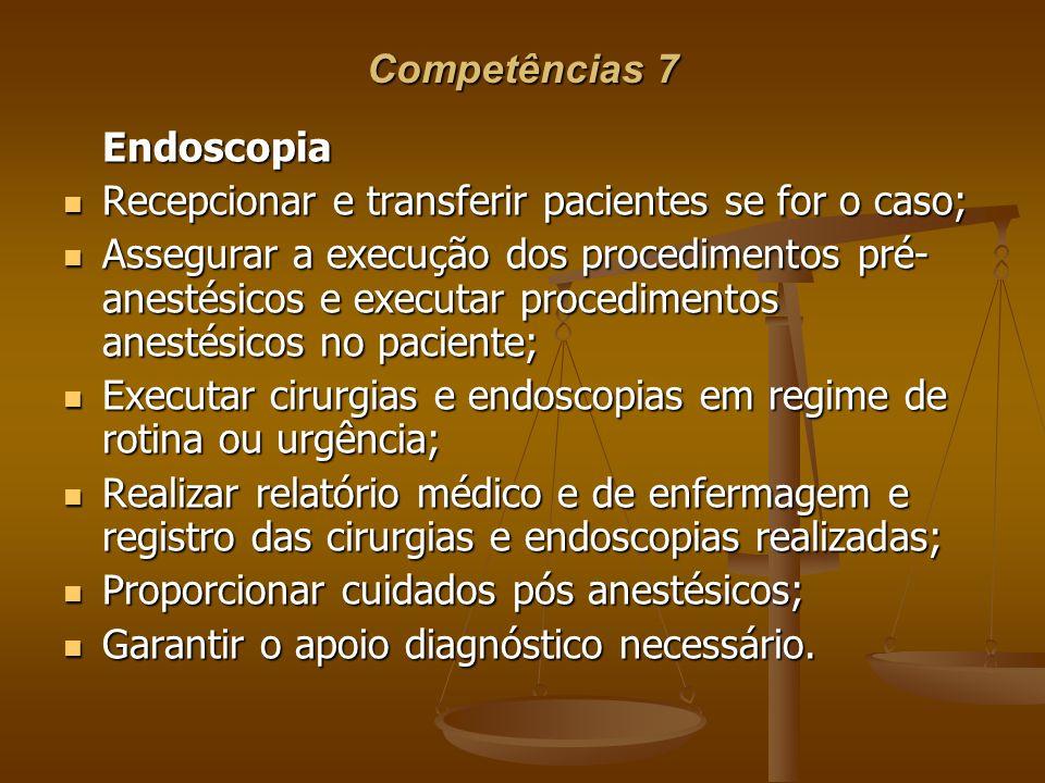 Competências 7Endoscopia. Recepcionar e transferir pacientes se for o caso;