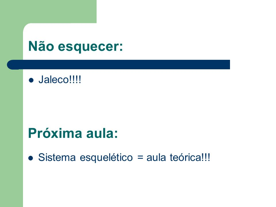 Não esquecer: Próxima aula: Jaleco!!!!