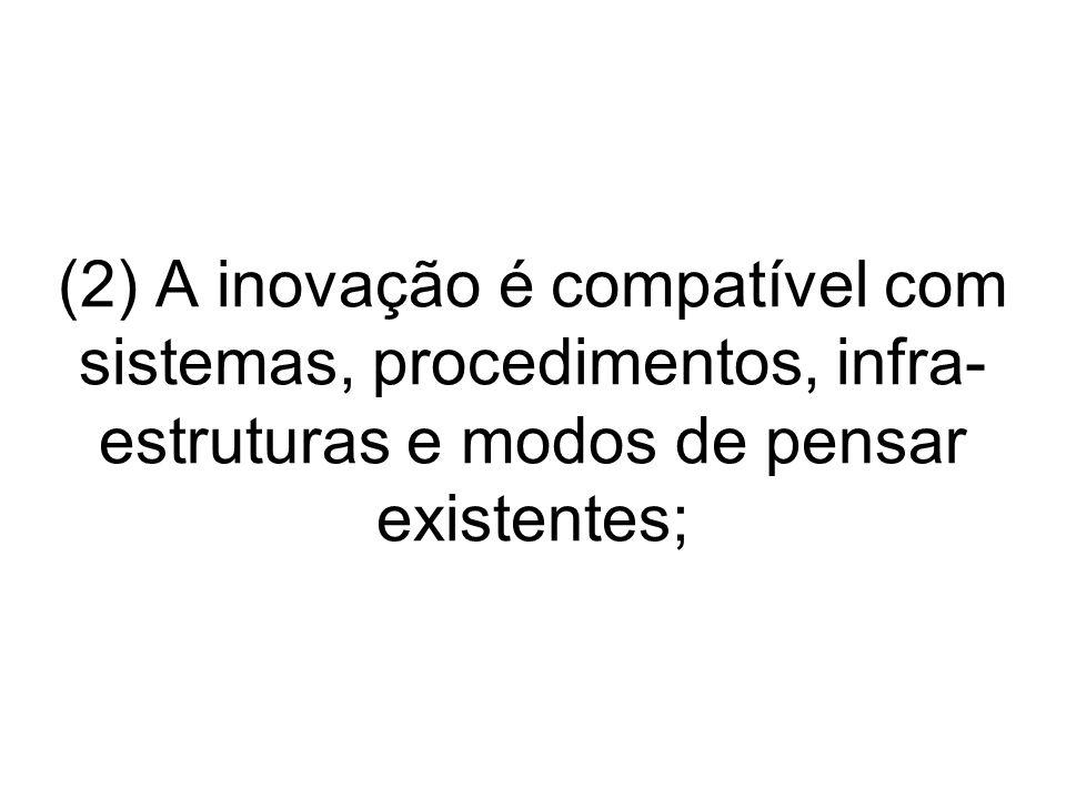 (2) A inovação é compatível com sistemas, procedimentos, infra-estruturas e modos de pensar existentes;