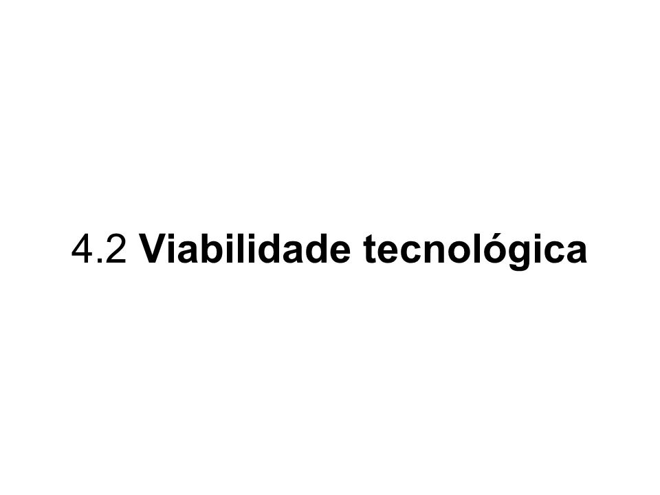 4.2 Viabilidade tecnológica