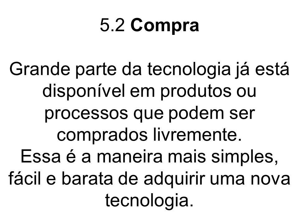 5.2 Compra Grande parte da tecnologia já está disponível em produtos ou processos que podem ser comprados livremente.