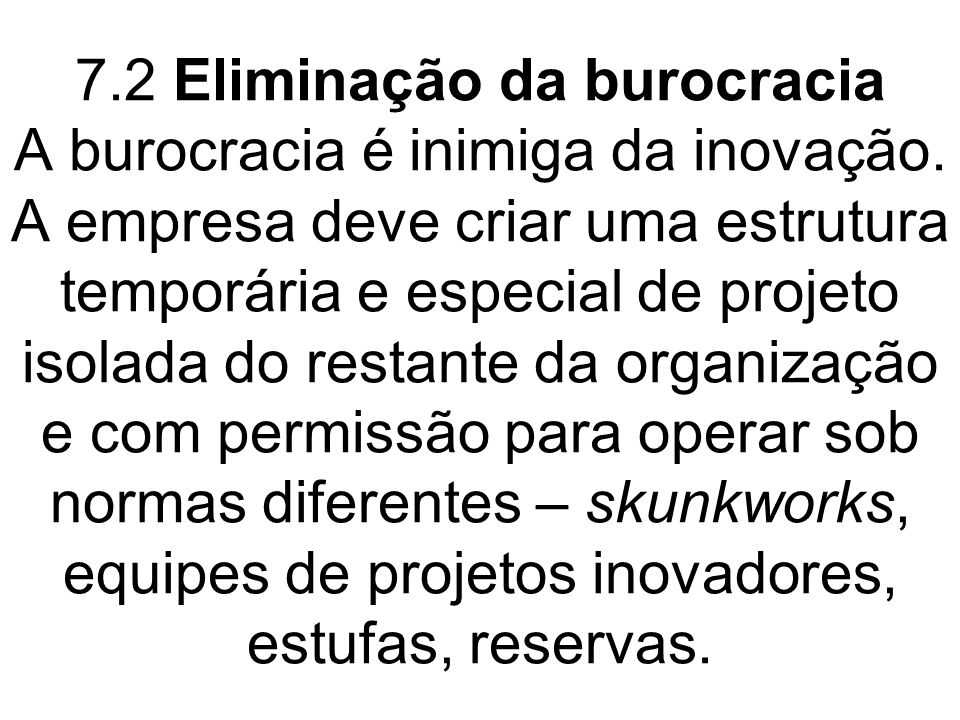 7. 2 Eliminação da burocracia A burocracia é inimiga da inovação