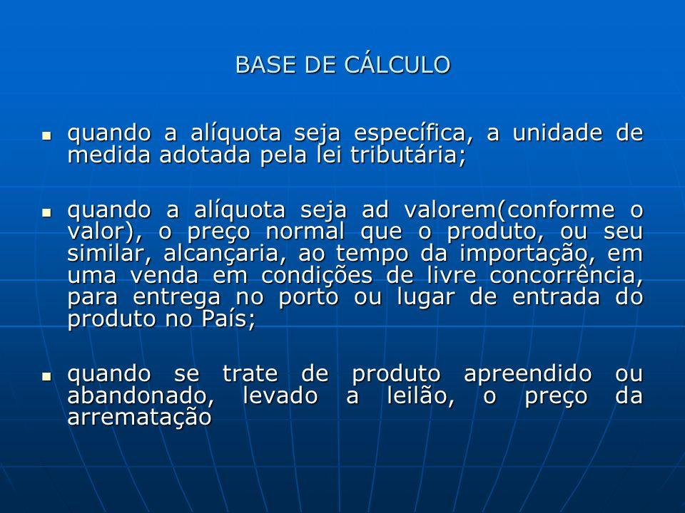 BASE DE CÁLCULO quando a alíquota seja específica, a unidade de medida adotada pela lei tributária;