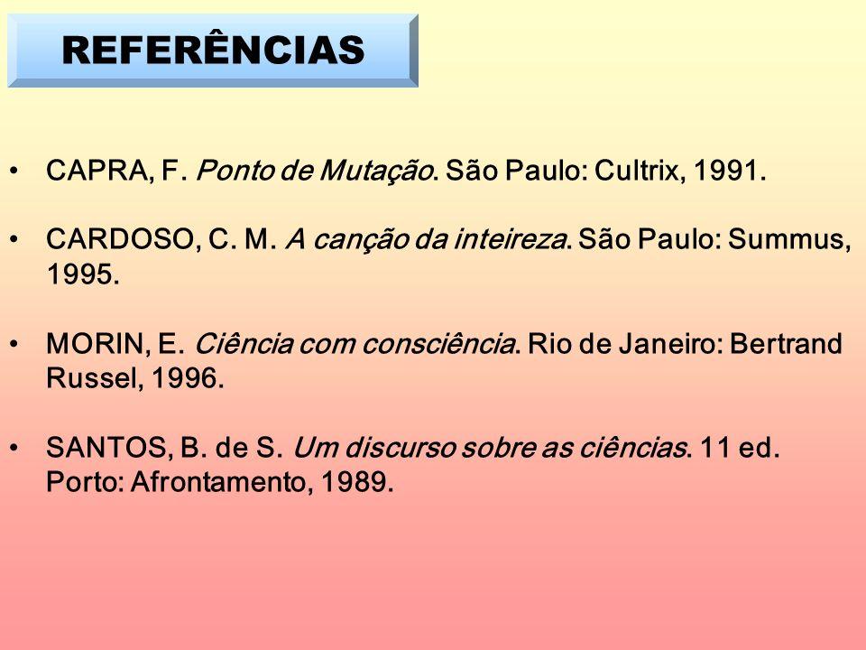 REFERÊNCIAS CAPRA, F. Ponto de Mutação. São Paulo: Cultrix, 1991.