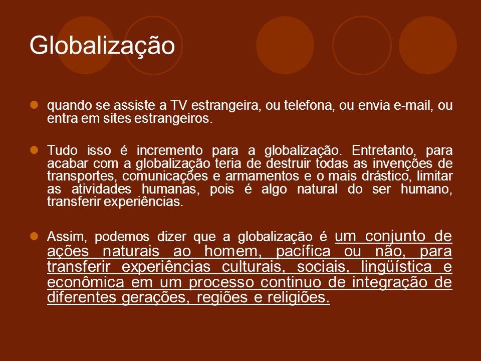 Globalização quando se assiste a TV estrangeira, ou telefona, ou envia e-mail, ou entra em sites estrangeiros.